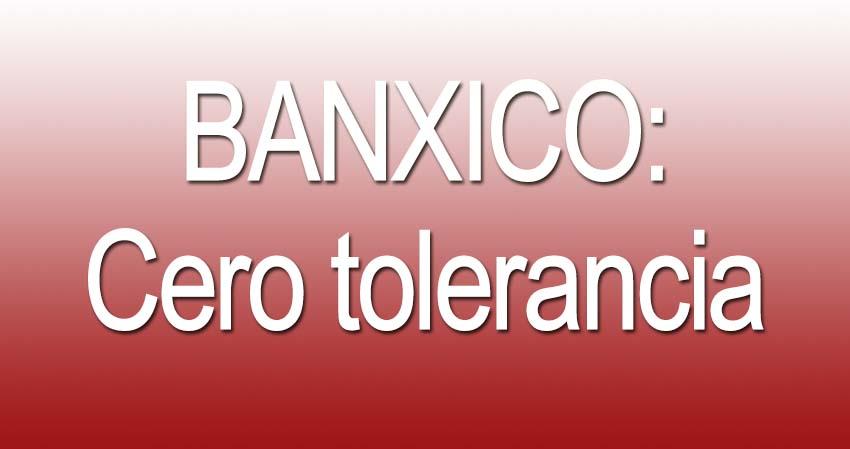 Photo of Banxico: Cero tolerancia