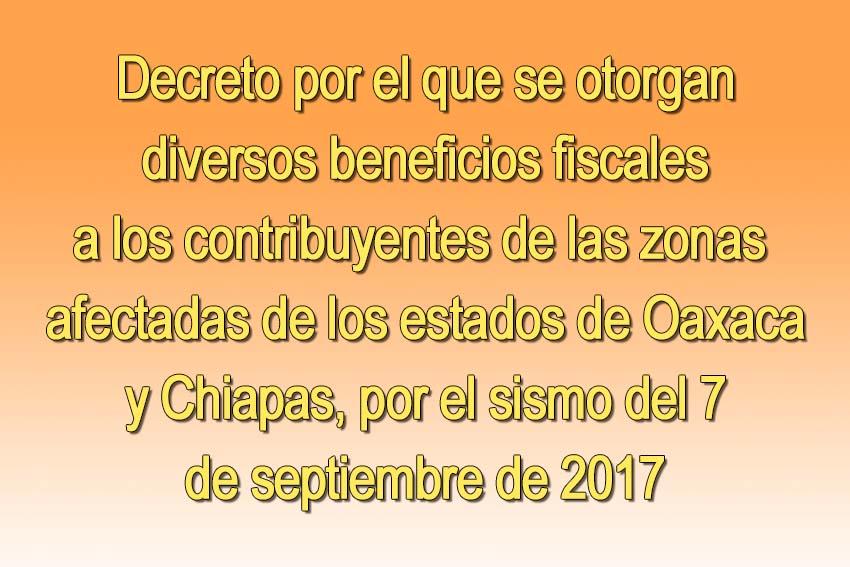 Photo of Decreto por el que se otorgan diversos beneficios fiscales a los contribuyentes de las zonas afectadas de los estados de Oaxaca y Chiapas, por el sismo del 7 de septiembre de 2017