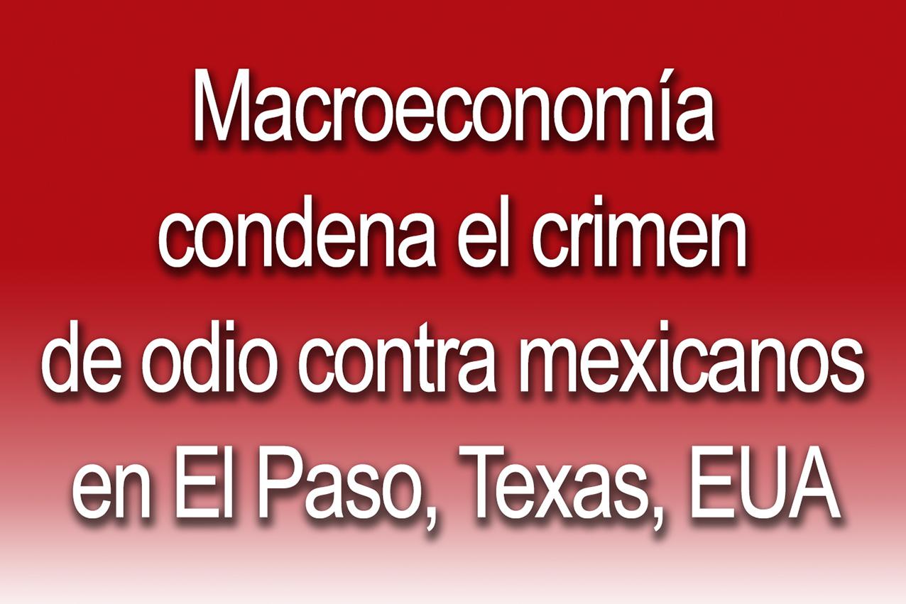 Photo of Macroeconomía condena el crimen de odio contra mexicanos en El Paso, Texas, EUA